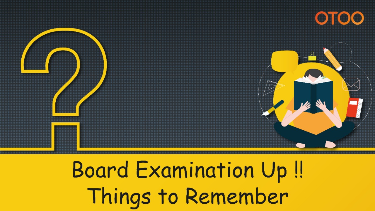 Board Examination Up!! Things to Remember